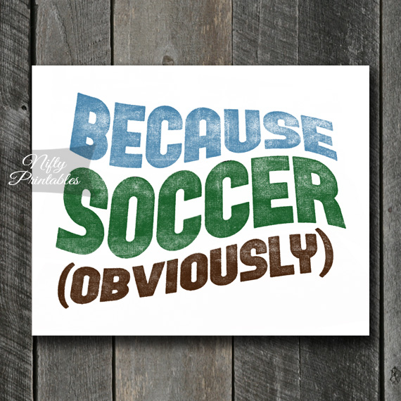 Soccer Print - Because