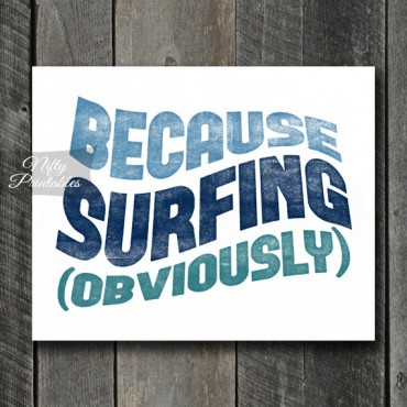 Surfing Art Print - Because